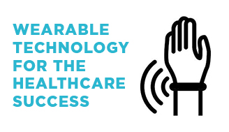 Wearable Technology for Healthcare Success